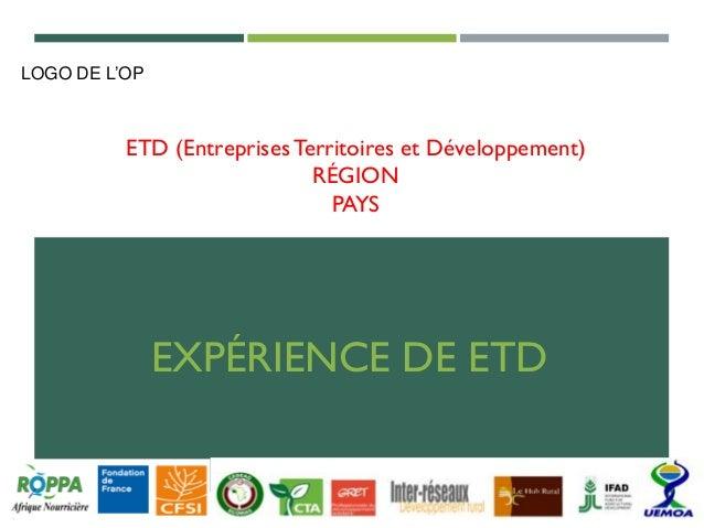 ETD (EntreprisesTerritoires et Développement) RÉGION PAYS EXPÉRIENCE DE ETD LOGO DE L'OP