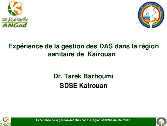 Expérience de la gestion des DAS dans la région sanitaire de Kairouan  Expérience de la gestion des DAS dans la région san...