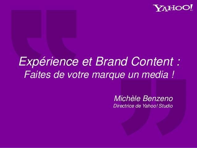 Michèle Benzeno Directrice de Yahoo! Studio Expérience et Brand Content : Faites de votre marque un media !