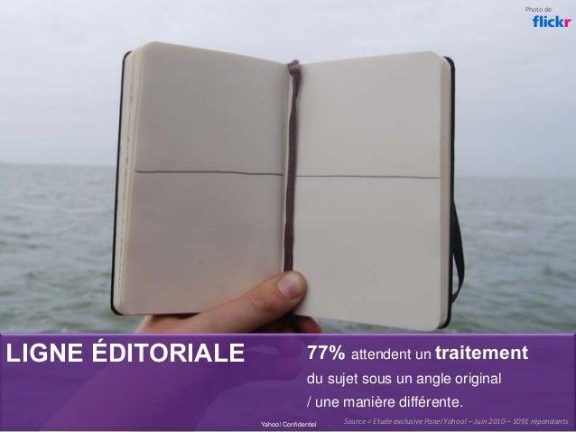 LIGNE ÉDITORIALE 77% attendent un traitement du sujet sous un angle original / une manière différente. Yahoo! Confidentiel...