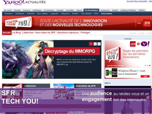 SFR TECH YOU! Yahoo! Confidentiel Une audience au rendez-vous et un engagement fort des internautes.
