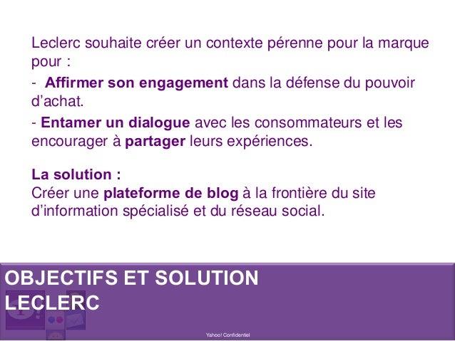 Yahoo! Confidentiel Leclerc souhaite créer un contexte pérenne pour la marque pour : - Affirmer son engagement dans la déf...