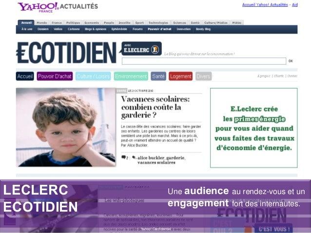 LECLERC ECOTIDIEN Yahoo! Confidentiel Une audience au rendez-vous et un engagement fort des internautes.