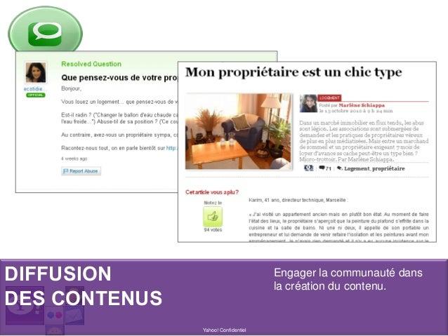 DIFFUSION DES CONTENUS Yahoo! Confidentiel Engager la communauté dans la création du contenu.