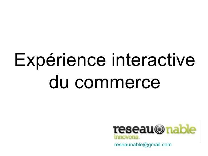 Expérience interactive   du commerce            reseaunable@gmail.com