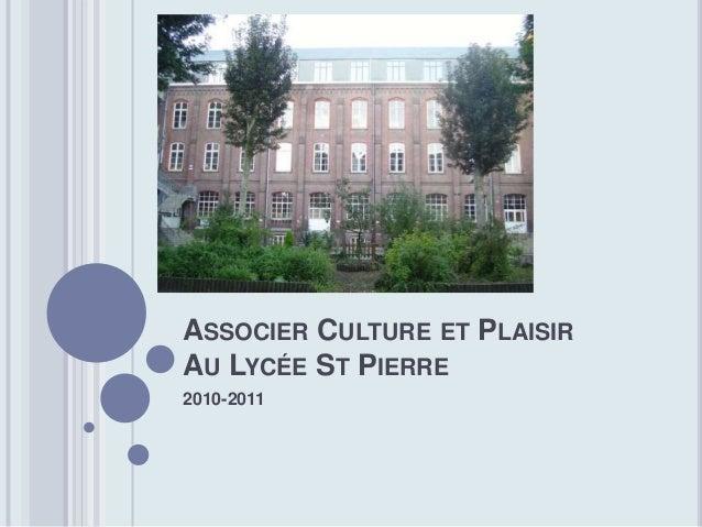 ASSOCIER CULTURE ET PLAISIR AU LYCÉE ST PIERRE 2010-2011