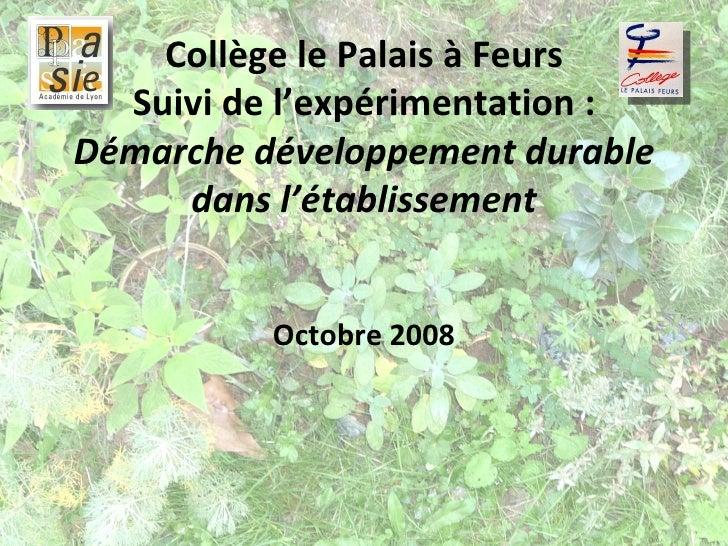 Collège le Palais à Feurs Suivi de l'expérimentation:  Démarche développement durable dans l'établissement Octobre 2008