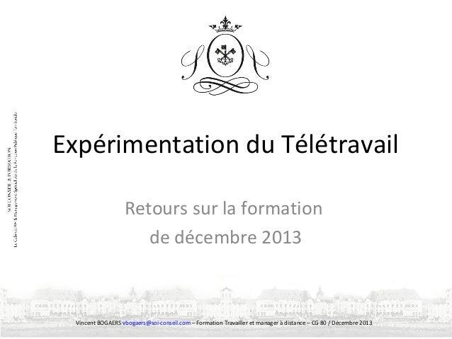 Expérimentation du Télétravail Retours sur la formation de décembre 2013  Vincent BOGAERS vbogaers@soi-conseil.com – Forma...