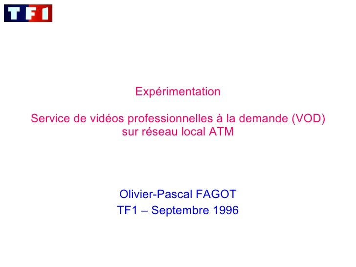 Expérimentation   Service de vidéos professionnelles à la demande (VOD) sur réseau local ATM Olivier-Pascal FAGOT TF1 – Se...