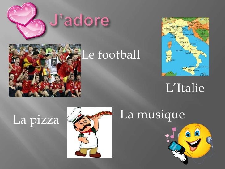 J'adore<br />Le football<br />L'Italie<br />La musique<br />La pizza<br />
