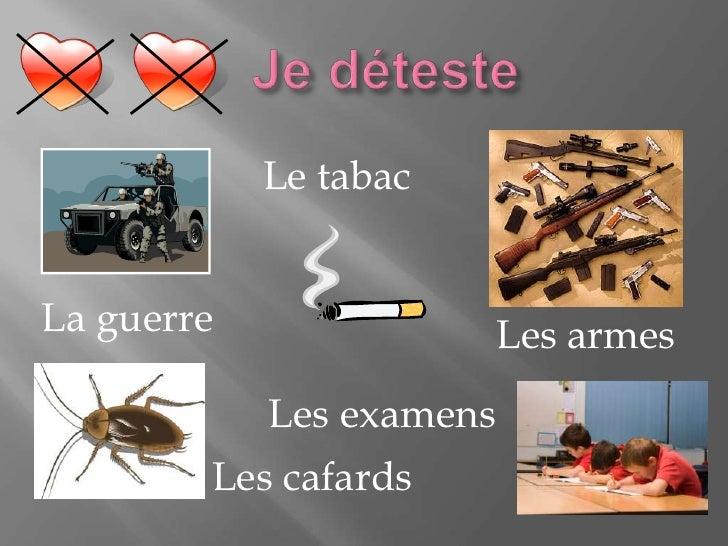 Je déteste<br />Le tabac<br />La guerre<br />Les armes<br />Les examens<br />Les cafards<br />