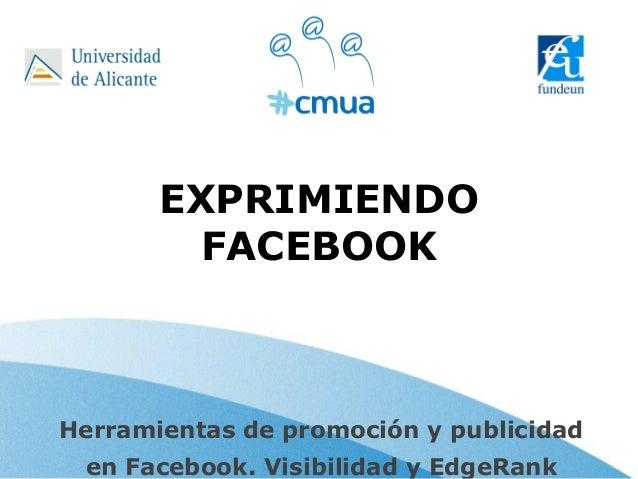 EXPRIMIENDO         FACEBOOKHerramientas de promoción y publicidad en Facebook. Visibilidad y EdgeRank
