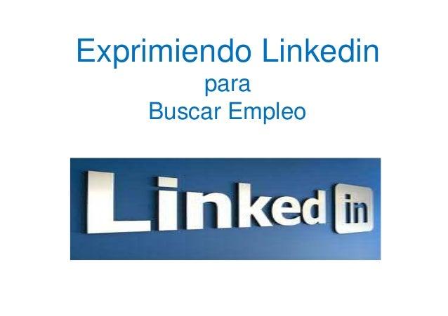 Exprimiendo Linkedin        para    Buscar Empleo