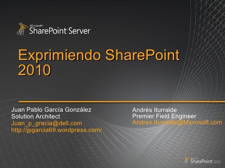 Exprimiendo SharePoint 2010 Andrés Iturralde Premier Field Engineer [email_address] Juan Pablo García González Solution Ar...