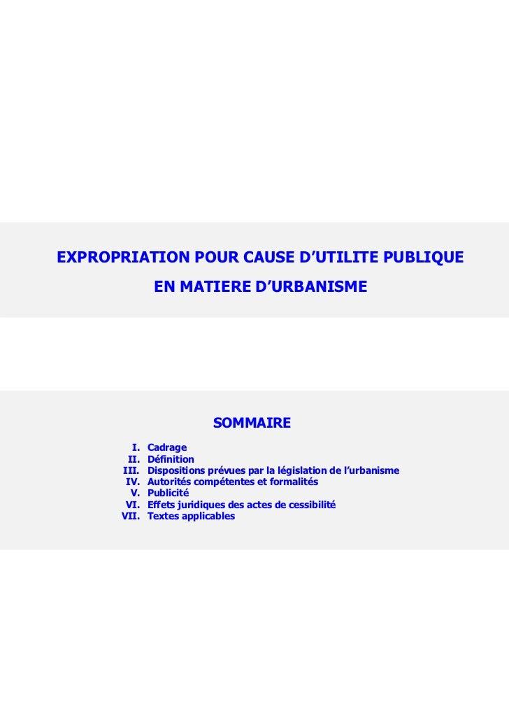 EXPROPRIATION POUR CAUSE D'UTILITE PUBLIQUE              EN MATIERE D'URBANISME                           SOMMAIRE        ...