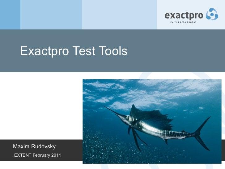 Exactpro Test Tools  Maxim Rudovsky EXTENT February 2011