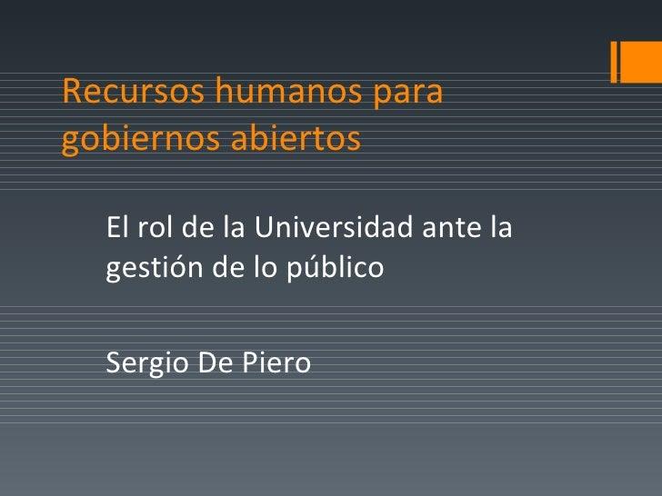 Recursos humanos paragobiernos abiertos  El rol de la Universidad ante la  gestión de lo público  Sergio De Piero