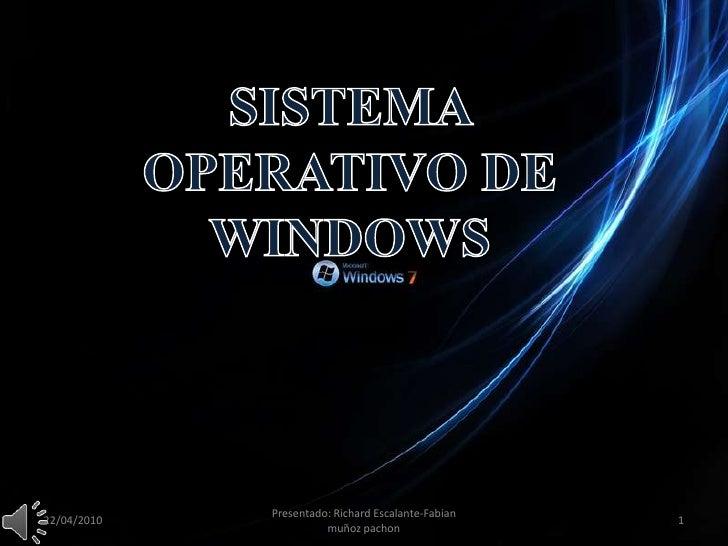 SISTEMA OPERATIVO DE WINDOWS<br />05/02/2010<br />Presentado: Richard Escalante-Fabian muñoz pachon<br />1<br />