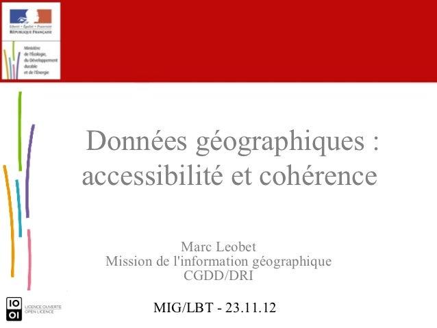 Données géographiques :accessibilité et cohérence               Marc Leobet  Mission de linformation géographique         ...