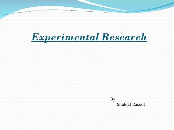 Experimental Research By  Shafqat Rasool