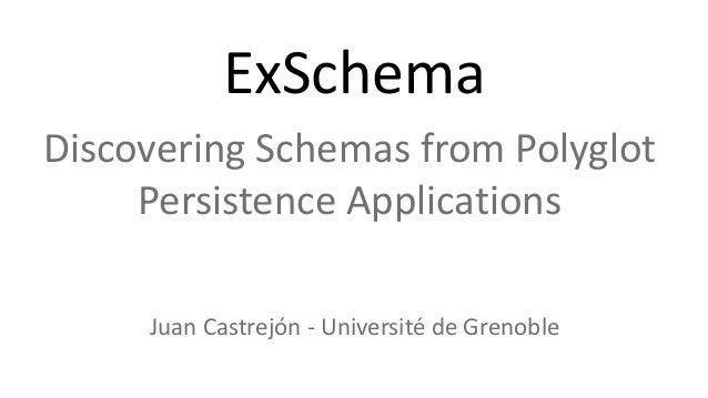 ExSchemaDiscovering Schemas from Polyglot     Persistence Applications     Juan Castrejón - Université de Grenoble