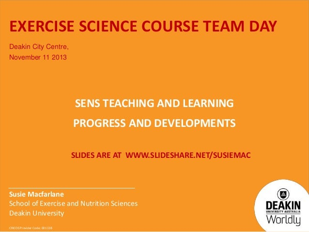 EXERCISE SCIENCE COURSE TEAM DAY Deakin City Centre, November 11 2013  SENS TEACHING AND LEARNING PROGRESS AND DEVELOPMENT...