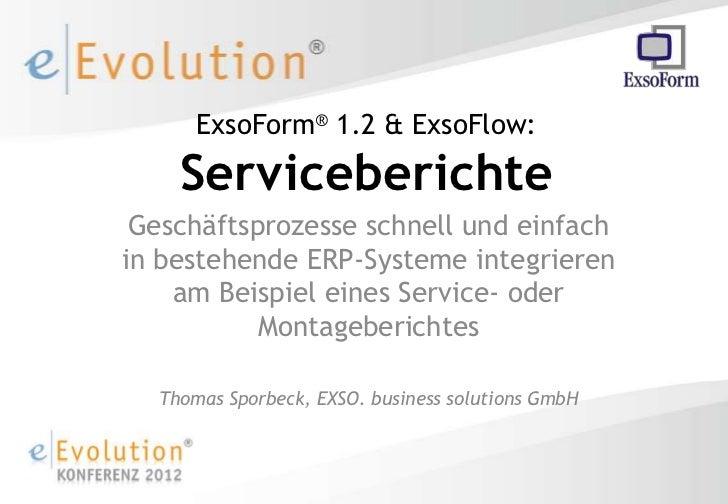 ExsoForm® 1.2 & ExsoFlow:    Serviceberichte Geschäftsprozesse schnell und einfachin bestehende ERP-Systeme integrieren   ...
