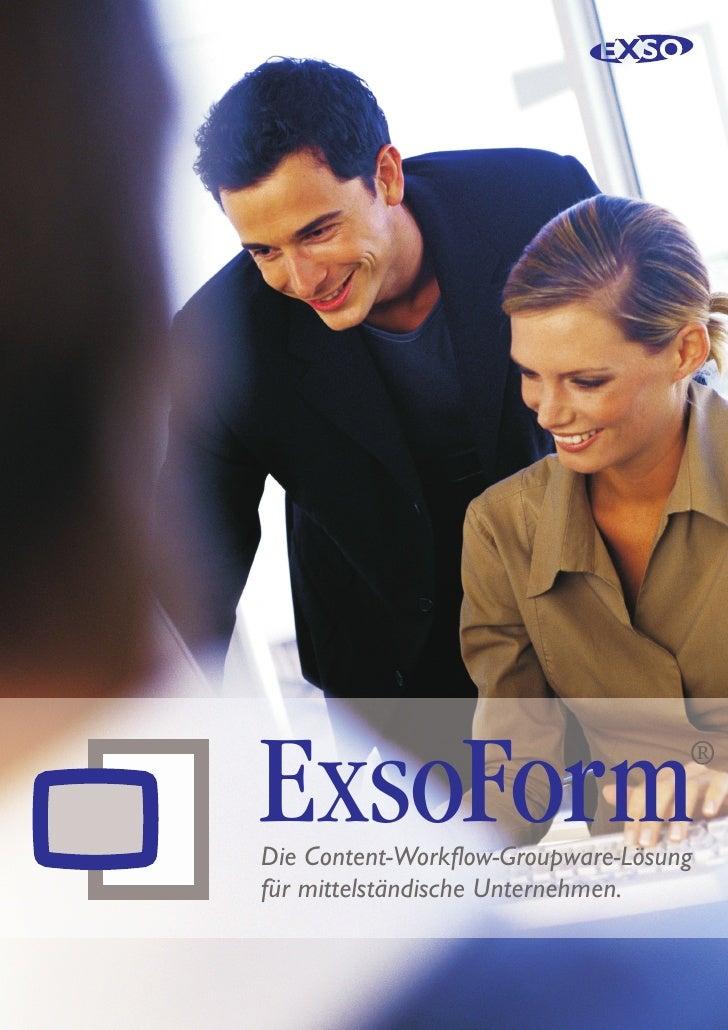 ExsoForm                            ®Die Content-Workflow-Groupware-Lösungfür mittelständische Unternehmen.