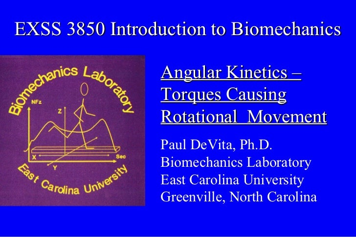 EXSS 3850 Introduction to Biomechanics Angular Kinetics – Torques Causing Rotational  Movement Paul DeVita, Ph.D. Biomecha...