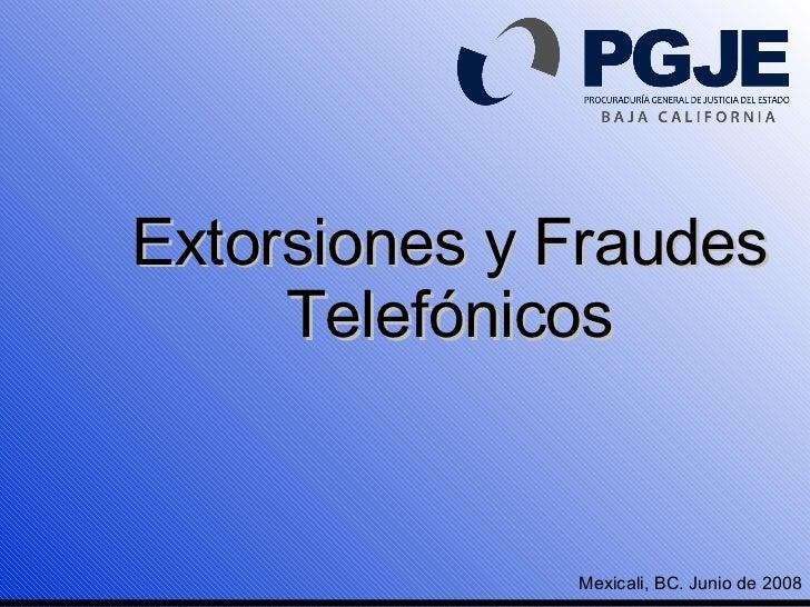 Extorsiones y Fraudes Telefónicos Mexicali, BC. Junio de 2008