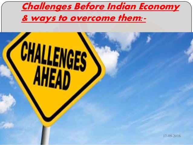 major challenges before indian economy essay The woodrow wilson international center for scholars, es- tablished by congress in 1968 and headquartered in washington, dc, is a living national memorial to president wilson.