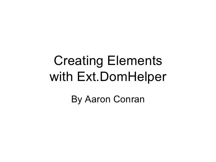 Creating Elements with Ext.DomHelper By Aaron Conran
