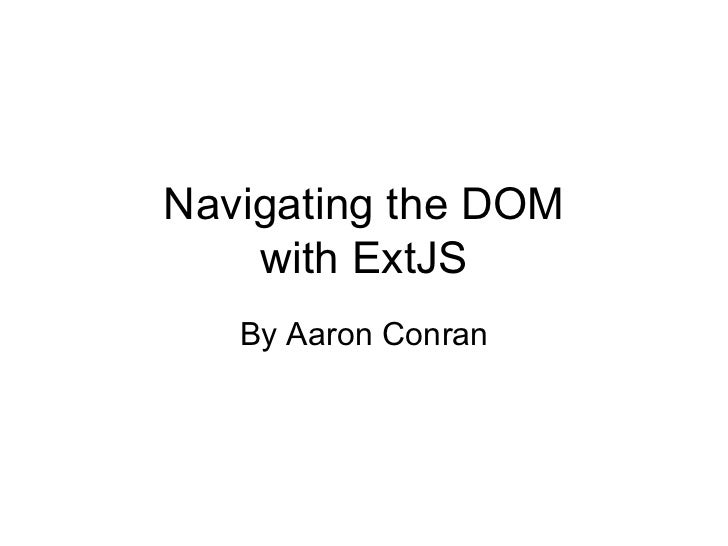 Navigating the DOM with ExtJS By Aaron Conran
