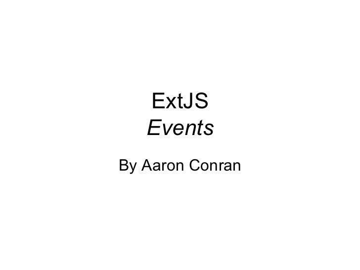 ExtJS Events By Aaron Conran