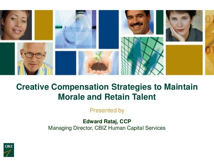 Creative Compensation Strategies to Maintain          Morale and Retain Talent                       Presented by         ...