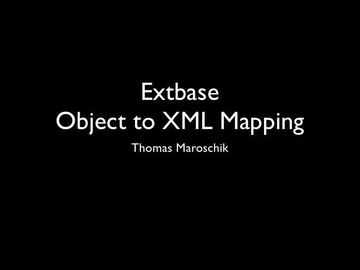 ExtbaseObject to XML Mapping      Thomas Maroschik