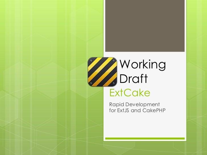 ExtCake<br />Rapid DevelopmentforExtJSandCakePHP<br />Working<br />Draft<br />