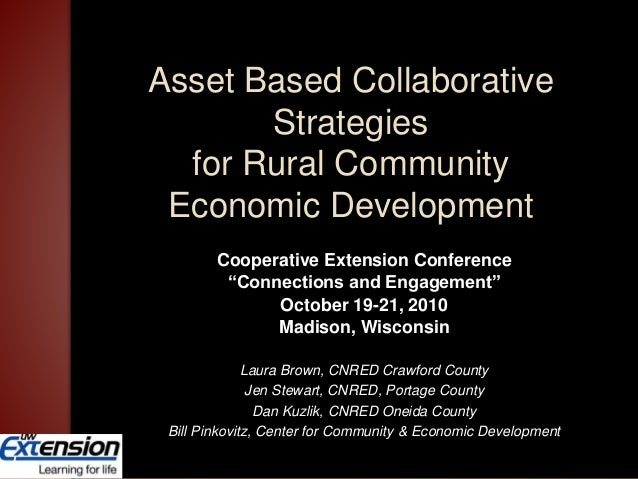 "Asset Based Collaborative Strategies for Rural Community Economic Development Cooperative Extension Conference ""Connection..."