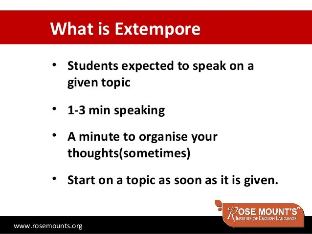 What is Extempore         • Students expected to speak on a           given topic         • 1-3 min speaking         • A m...