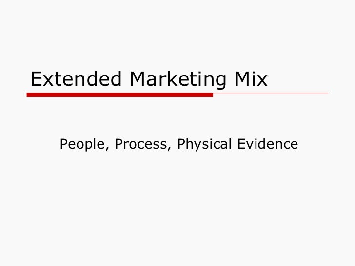 Extended Marketing Mix People, Process, Physical Evidence