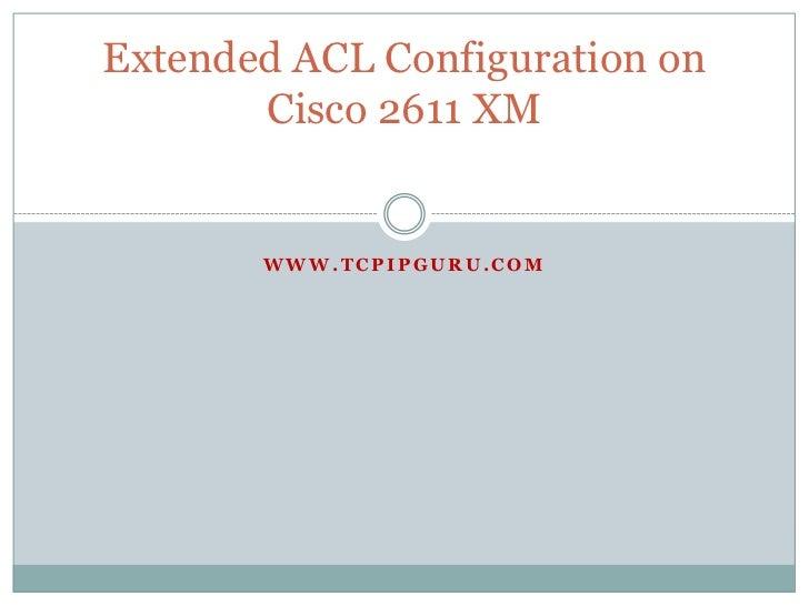 Extended ACL Configuration on       Cisco 2611 XM       WWW.TCPIPGURU.COM