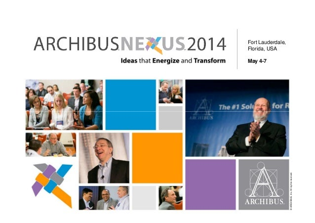 May 4-7 Fort Lauderdale, Florida, USA ©ARCHIBUS,Inc.Allrightsreserved.