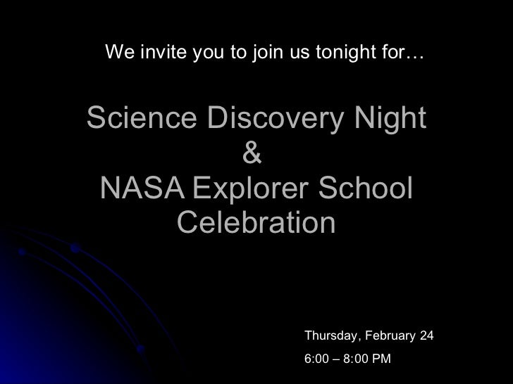 Science Discovery Night &  NASA Explorer School Celebration We invite you to join us tonight for… Thursday, February 24 6:...
