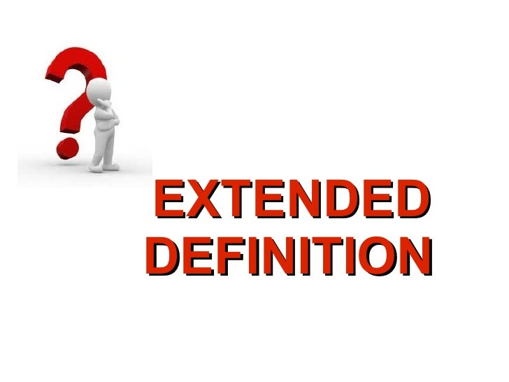 extended definition essay powerpoint A definition essay goes beyond just a dictionary definition of a word usually   therefore, the definition must be extended to include examples, details, personal.