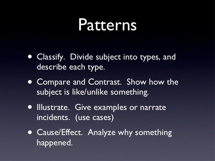 Patterns <ul><li>Classify.  Divide subject into types, and describe each type. </li></ul><ul><li>Compare and Contrast.  Sh...