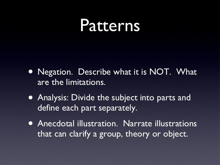 Patterns <ul><li>Negation.  Describe what it is NOT.  What are the limitations. </li></ul><ul><li>Analysis: Divide the sub...
