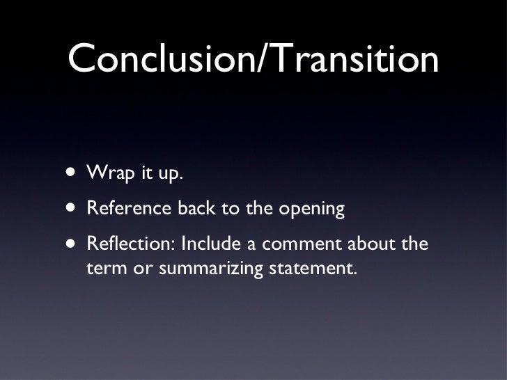 Conclusion/Transition <ul><li>Wrap it up.  </li></ul><ul><li>Reference back to the opening  </li></ul><ul><li>Reflection: ...