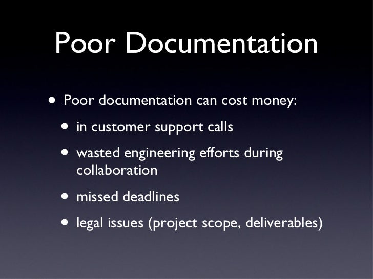 Poor Documentation <ul><li>Poor documentation can cost money: </li></ul><ul><ul><li>in customer support calls </li></ul></...