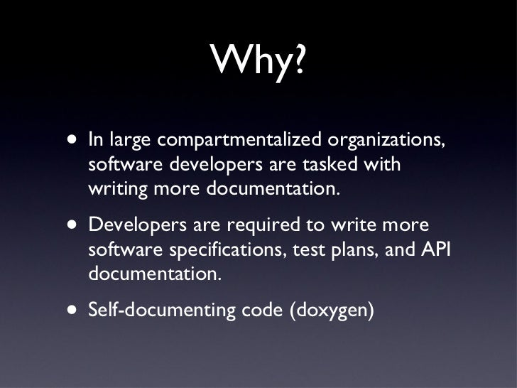Why? <ul><li>In large compartmentalized organizations, software developers are tasked with writing more documentation. </l...