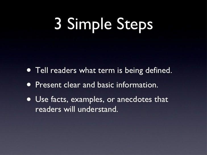 3 Simple Steps <ul><li>Tell readers what term is being defined. </li></ul><ul><li>Present clear and basic information. </l...